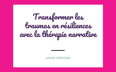 Transformer les traumas en résilience(s) avec la thérapie narrative